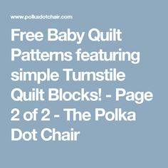 Free Baby Quilt Patterns featuring simple Turnstile Quilt Blocks! - Page 2 of 2 - The Polka Dot Chair