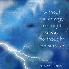 Without the Energy keeping it alive, no thought can survive ~•~ Panache Desai (@PanacheDesai) | Twitter