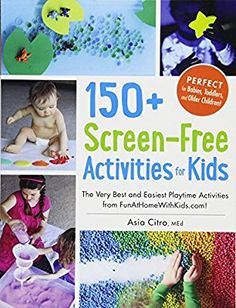 150+ Screen-Free Activities for Kids: The Very Best and Easiest Playtime Activities from FunAtHomeWithKids.com!: Asia Citro: 8601420250086: Amazon.com: Books