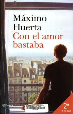 Huerta, Màxim. Con el amor bastaba. Barcelona : Editorial Planeta, abril de 2020 Latest Books, Book Publishing, My Images, Kindle, Audiobooks, This Book, Novels, Ebooks, Language