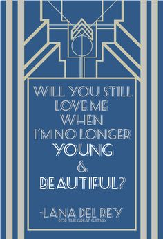 "Quote from ""Young & Beautiful"" by Lana Del Rey from the Great Gatsby soundtrack. Love this song I had to make a graphic. via Make it a Double"