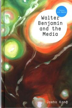 New Book: Walter Benjamin and the Media : the Spectacle of Mmodernity / Jaeho Kang, 2014.