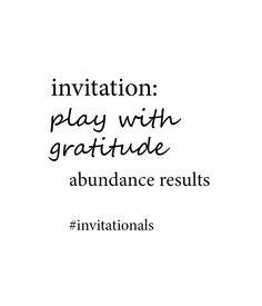 invitation: play with gratitude. abundance results. #invitationals http://libreliving.com/invitationals/