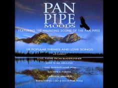 Pan Pipes Moods - 18 Popular Themes and Love Songs - YouTube