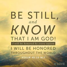 Be still and know that I am God; I will be exalted among the nations I will be exalted in the earth! Psalms 46:10 NKJV VERSE OF THE DAY via @youversion  ENCOURAGING WORD OF THE DAY via @kloveradio @air1radio  http://ift.tt/1H6hyQe  Facebook/smpsocialmediamarketing  Twitter @smpsocialmedia