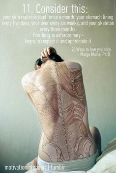 Your body is extraordinary - begin to respect it and appreciate it