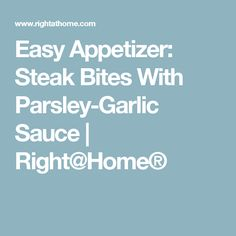 Easy Appetizer: Steak Bites With Parsley-Garlic Sauce | Right@Home®