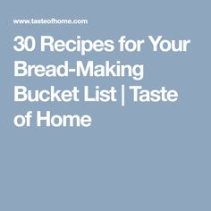 30 Recipes for Your Bread-Making Bucket List | Taste of Home