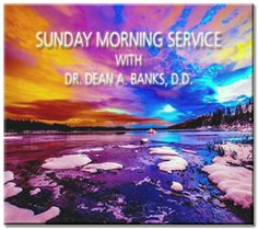 Welcome to the Sunday Morning Service by Dr. Dean A. Banks, D.D. - 12 Rules For Living - Sunday, March 26, 2017