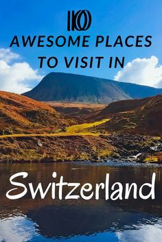 a043c363af 10 Awesome Places to Visit in Switzerland
