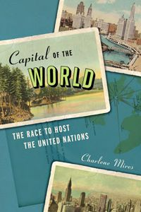 Capital of the World: The Race to  Host the United Nations by Charlene Mires is a history book documenting the search for the UN's home. Even though the book might be short in pages, it packs a lot of information in between.    The publisher is giving away one copy of this book -to enter fill out the Rafflecoptter form at the end of the post.    http://manoflabook.com/wp/?p=8028
