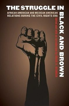 The Struggle in Black and Brown: African American and Mexican American Relations during the Civil Rights Era (Justice and Social Inquiry) Mexican American, African American Books, Black History Books, Black Books, Black History Month, History Education, Power To The People, Civil Rights, Black People