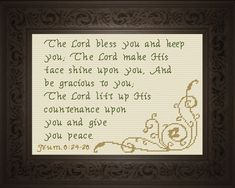Cross Stitch Bible Verse Numbers 6:24-26 The LORD bless you and keep you;The LORD make His face shine upon you,And be gracious to you The Lord lift up His countenance upon you,And give you peace