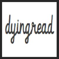www.dyingread.com   if you haven't yet, you should check it out!