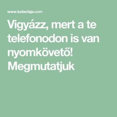 Vigyázz, mert a te telefonodon is van nyomkövető! Security Door, Good To Know, Life Hacks, Android, Van, Internet, Youtube, Software, Sport