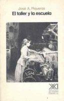 El taller y la escuela en la Valencia del siglo XIX / José A. Piqueras Arenas ; estudio preliminar de Enric Sebastià Domingo