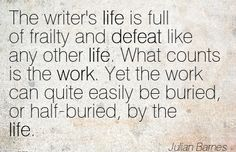 work-quote-by-julian-barnes-what-counts-is-work-yet-the-work-can-quite-easily-be-buried.jpg (403×261)