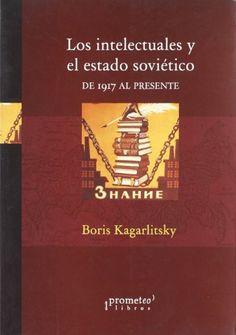 Los intelectuales y el estado soviético de 1917 al presente / Boris Kagarlitsky