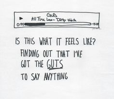 Guts ❤️ -All Time Low---haven't heard the song but now I'm curious<<this is one of my favorite songs by them❤️