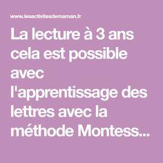 La lecture à 3 ans cela est possible avec l'apprentissage des lettres avec la méthode Montessori. Apprendre à lire par soi-même et à déchiffrer un livre...