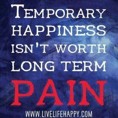Temporary Happiness Isnu0027t Worth Long Term Pain. Quotes On LifeDeep QuotesGood  QuotesInspirational ...