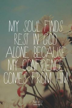 my soul finds rest in God alone! amen!