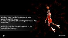 I've missed more than 9000 shots in my career. I've lost almost 300 games. 26 times i've been trusted to take the game winning shot. and missed. I've failed over, and over, and over again in my life, and that is why I succeed. 300 Game, Sales Motivation, Business Sales, My Career, Life Quotes To Live By, Fails, Connection, My Life, Shots