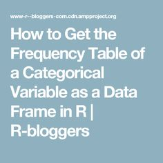 How to Get the Frequency Table of a Categorical Variable as a Data Frame in R | R-bloggers