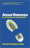 Assertiveness: How To Be Strong In Every Situation by Conrad and Suzanne Potts. Tools to build your self-esteem to be able to handle daily challenges wth self-assurance.