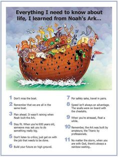 I found this wise (and funny) poster via my Facebook stream: Everything I Need to Know About Life, I Learned from Noah's Ark.