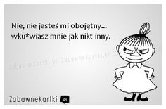 Nie, nie jesteś... Little My, Study Motivation, Someecards, Man Humor, Motto, Quotations, Texts, Wisdom, Thoughts