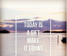 Treat every day like it is your last because one day it will be.