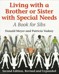 Living With a Brother or Sister With Special Needs: A Book for Sibs by Donald J. Meyer, http://www.amazon.com/dp/0295975474/ref=cm_sw_r_pi_dp_dGXHpb1YG18C4