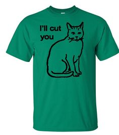 I'll Cut you Cat Shirt by WickedShennanigans on Etsy