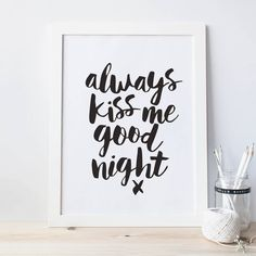 Always Kiss Me Goodnight http://www.notonthehighstreet.com/themotivatedtype/product/always-kiss-me-goodnight-typography-print Limited edition, order now!