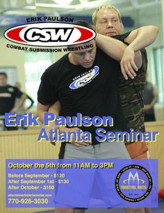 Erik Paulson will be in Atlanta GA on October the 5th. be sure to hold you spot on the mat at 770-926-3030.