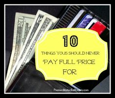 10 Things you should never pay full price for