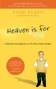 Heaven Is for Real: A Little Boy's Astounding Story of His Trip to Heaven and Back  -               By: Todd Burpo, Lynn Vincent