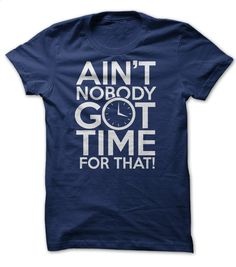 Aint Nobody Got Time for That T Shirt, Hoodie, Sweatshirts - cool t shirts #teeshirt #style