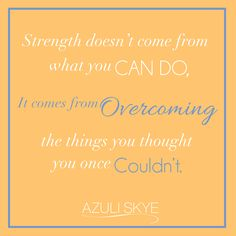 """Strength doesn't come from what you can do, it comes from overcoming the things you thought you once couldn't"" QOTD Monday Motivation"