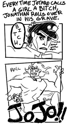 Every time Jotaro says bitch Jonathan rolls over in hsi grave