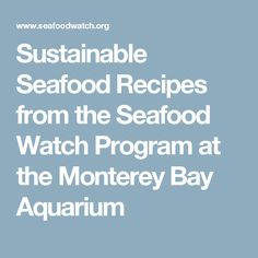 Sustainable Seafood Recipes from the Seafood Watch Program at the Monterey Bay Aquarium
