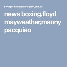 news boxing,floyd mayweather,manny pacquiao