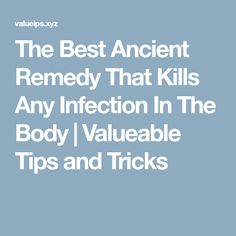 The Best Ancient Remedy That Kills Any Infection In The Body | Valueable Tips and Tricks