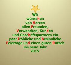 Wir wünschen von Herzen allen  Freunden, Verwandten, Kunden und Geschäftspartnern ein paar fröhliche und besinnliche Feiertage und einen guten Rutsch ins neue Jahr 2015