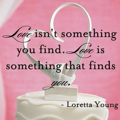 Love Isnu0027t Something You Find. Love Is Something That Finds You.    Picturequotes.co.uk | Truths Of Life | Pinterest | Truths Pictures