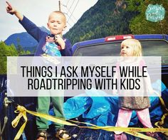 Things I Ask Myself While Roadtripping With Kids #fiveonfriday
