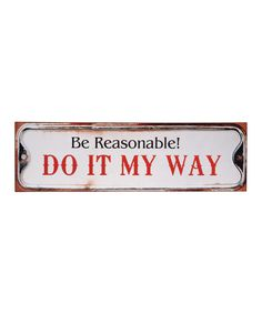Look at this 'Be Reasonable!' Wall Art on #zulily today!