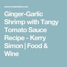 Ginger-Garlic Shrimp with Tangy Tomato Sauce Recipe  - Kerry Simon | Food & Wine