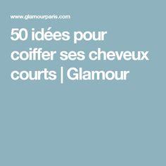 50 idées pour coiffer ses cheveux courts   Glamour